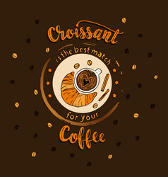Handdrawn coffee lettering poster croissant is a vector