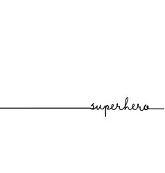 superhero - continuous one black line with word vector image