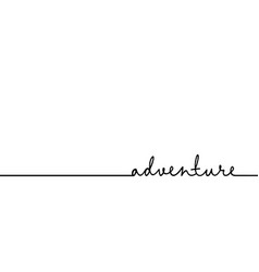 Adventure - continuous one black line with word vector