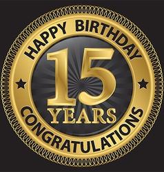 15 years happy birthday congratulations gold label vector image vector image