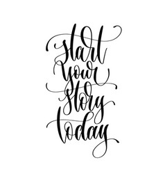 start your story today - hand lettering vector image