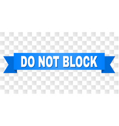 Blue tape with do not block text vector