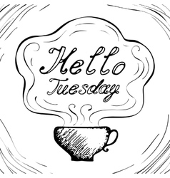 Hello Tuesday cup background vector image