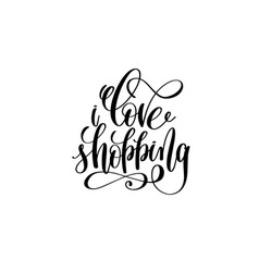 love shopping - hand lettering positive quote vector image
