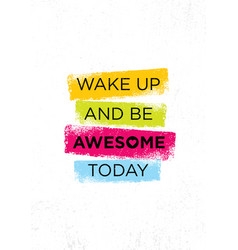 wake up and be awesome today inspiring creative vector image