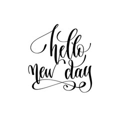 hello new day - hand lettering inscription text vector image