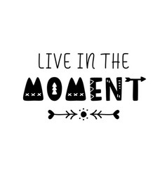 Live in moment inspirational lettering vector