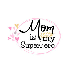 mothers day hand lettering card mom is my vector image