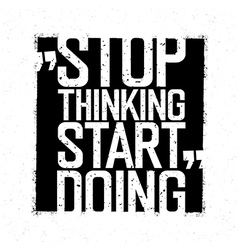 Motivational poster Stop thinking Start doing vector image