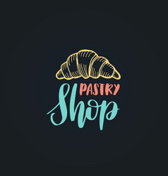 pastry shop lettering label calligraphy vector image
