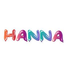 Hanna female name text balloons vector