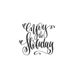 enjoy the holiday - hand lettering inscription to vector image