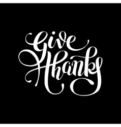 Give thanks black and white handwritten lettering vector