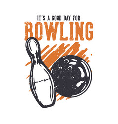T shirt design its a good day for bowling vector