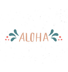 aloha lettering handwritten sign hand drawn vector image