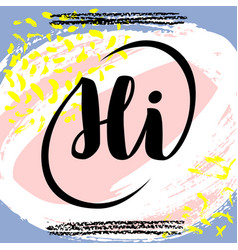hi hand drawn brush lettering on colorful vector image