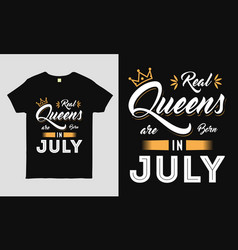 Real queens are born in july saying tee vector
