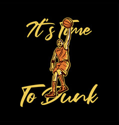 T shirt design its time to dunk with man slam vector