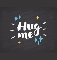 Hug me lettering handwritten sign hand drawn vector