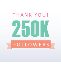 250k followers thank you number with banner vector