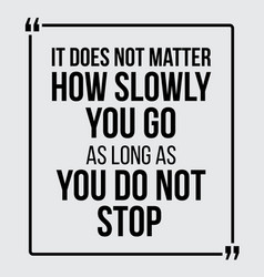 it does not matter how slowly you go vector image