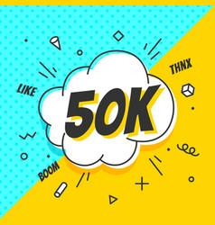 50k followers speech bubble banner speech vector
