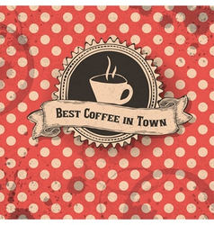 best coffee in town card vector image vector image