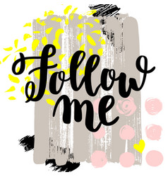 Follow me hand drawn brush lettering on vector