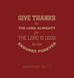 biblical phrase from jeremiah give thanks to the vector image