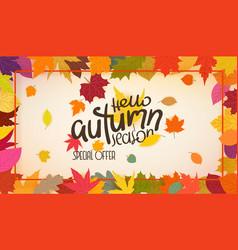 autumn colorful leaves frame hello autumn season vector image