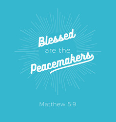 Biblical phrase from matthew 59 blessed are the vector