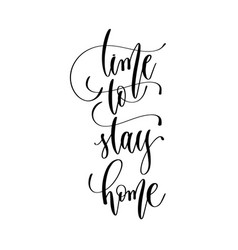 time to stay home - hand lettering inscription vector image