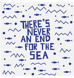 There is never an end for the sea lettering vector