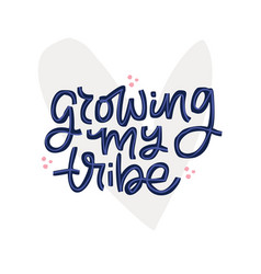 growing my tribe hand drawn flat lettering vector image