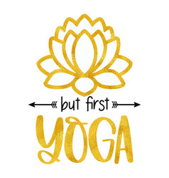 funny quote but first yoga with gold foil lotus vector image