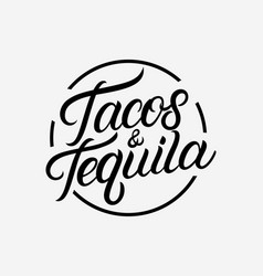 tacos and tequila hand written lettering logo vector image