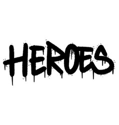 Graffiti heroes word sprayed isolated on white vector