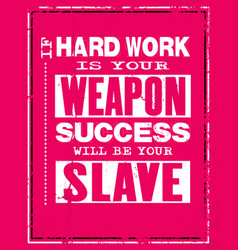 inspiring motivation quote with text if hard work vector image