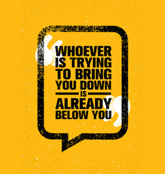 whoever is trying to bring you down is already vector image vector image