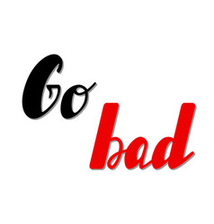 go bad lettering vector image vector image
