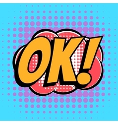 Ok comic book bubble text retro style vector image
