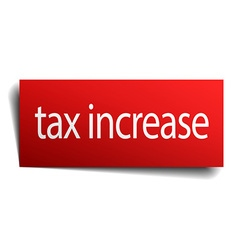 Tax increase red paper sign on white background vector