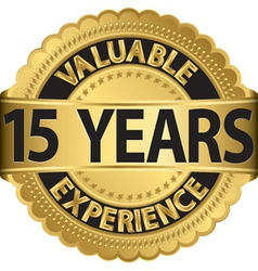 Valuable 15 years of experience golden label with vector