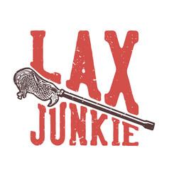T-shirt design slogan typography lax junkie vector
