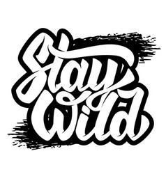 Stay wild lettering phrase on white background vector