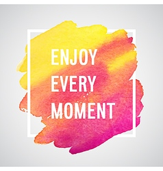 Enjoy Every Moment motivation poster vector image