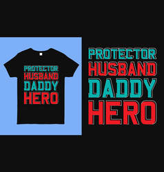Protector husband daddy hero fathers day t shirt vector