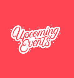 upcoming events hand written lettering vector image