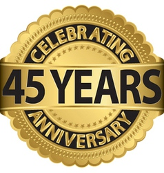 Celebrating 45 years anniversary golden label with vector image