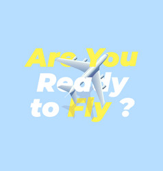 Airplane with are you ready to fly message vector